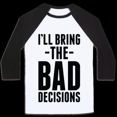 I'll Bring the Bad Decisions Baseball Tee