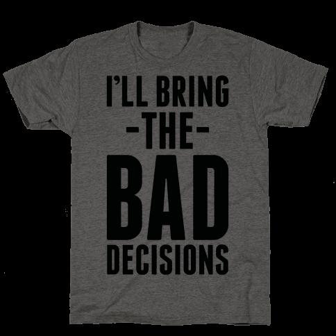 I'll Bring the Bad Decisions Mens T-Shirt