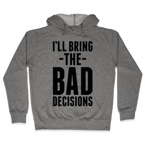 I'll Bring the Bad Decisions Hooded Sweatshirt