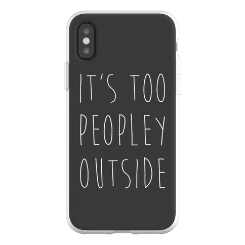 It's Too Peopley Out Phone Flexi-Case