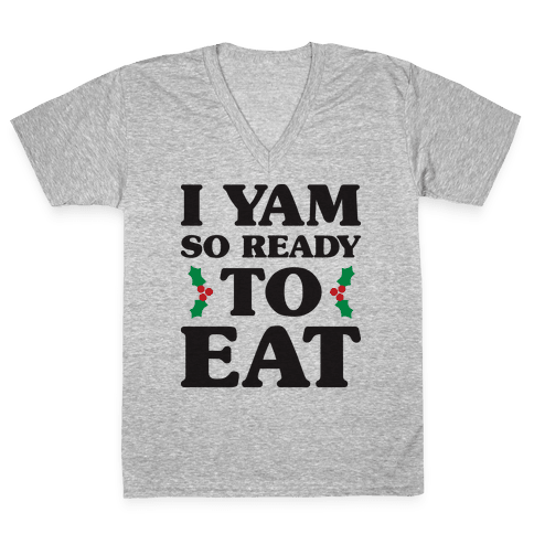 I Yam So Ready To Eat V-Neck Tee Shirt