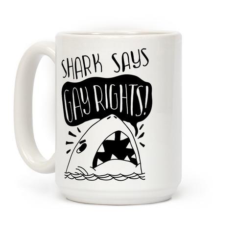 Shark Says Gay Rights Coffee Mug