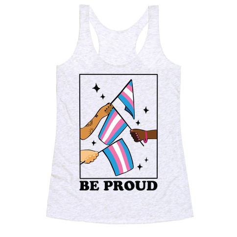 Be Proud - Trans Pride Flags Racerback Tank Top