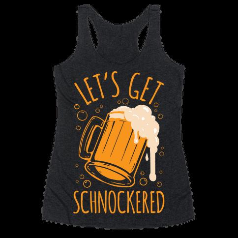 Lets Get Schnockered Racerback Tank Top