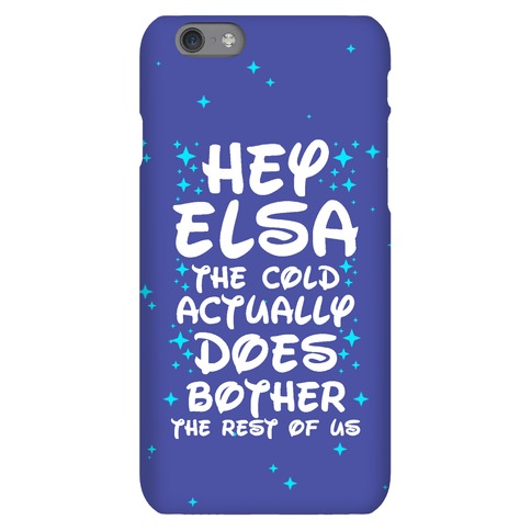 Hey Elsa The Cold Actually Does Bother the Rest of Us Phone Case