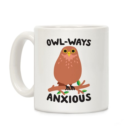 Owl-ways Anxious Owl Coffee Mug