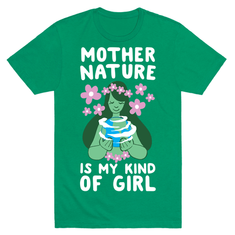 Mother Nature is my Kind of Girl Mens T-Shirt