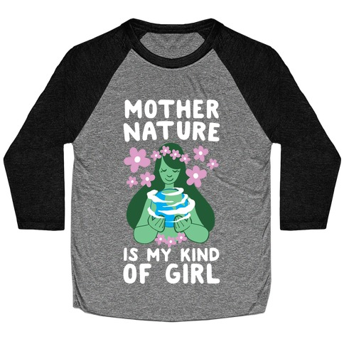 Mother Nature is my Kind of Girl Baseball Tee