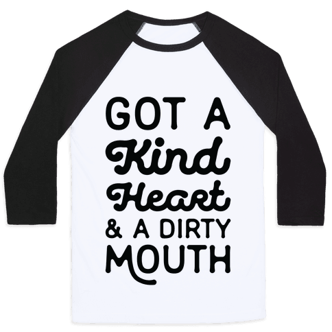 Got A Kind Heart and a Dirty Mouth Baseball Tee