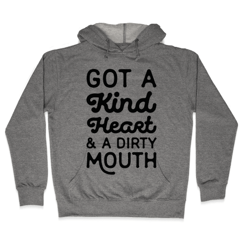 Got A Kind Heart and a Dirty Mouth Hooded Sweatshirt