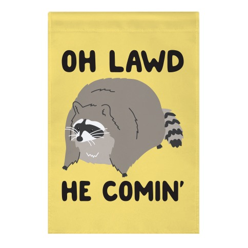 Oh Lawd He Comin' Raccoon Garden Flag