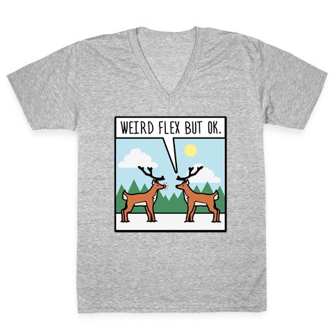 Weird Flex but Ok (Rudolph parody) V-Neck Tee Shirt