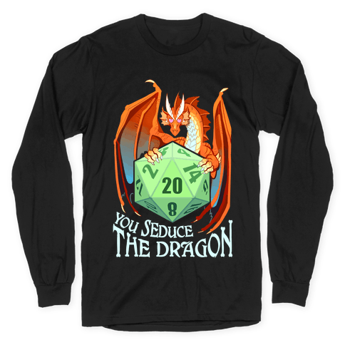 You Seduce The Dragon Long Sleeve T-Shirt