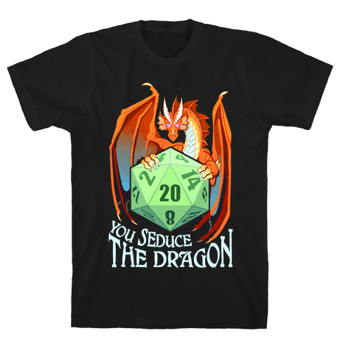 You Seduce The Dragon Mens/Unisex T-Shirt