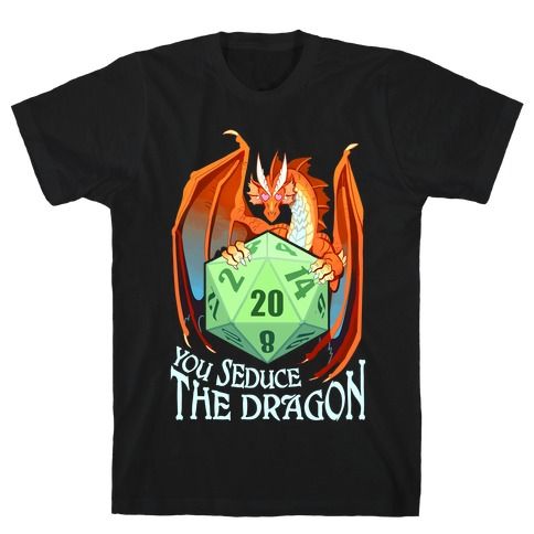 You Seduce The Dragon T-Shirt