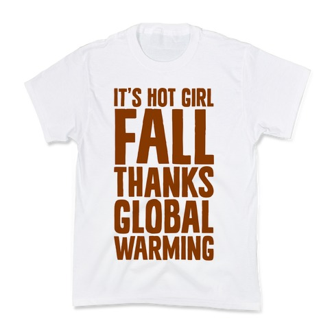 It's Hot Girl Fall Thanks Global Warming! Kids T-Shirt