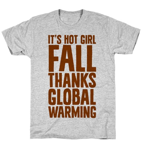 It's Hot Girl Fall Thanks Global Warming! T-Shirt