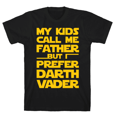 My Kids Call Me Father But I Prefer Darth Vader Mens T-Shirt