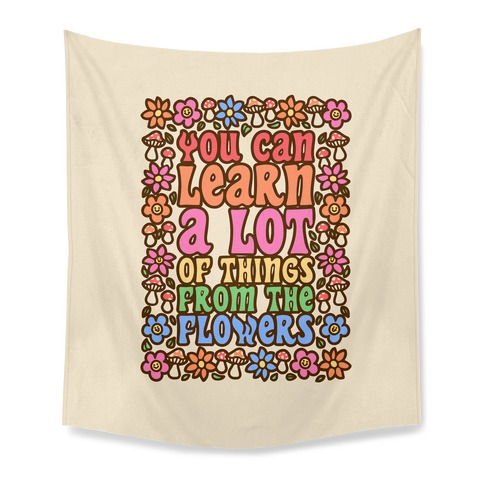 You Can Learn A lot Of Things From The Flowers Tapestry