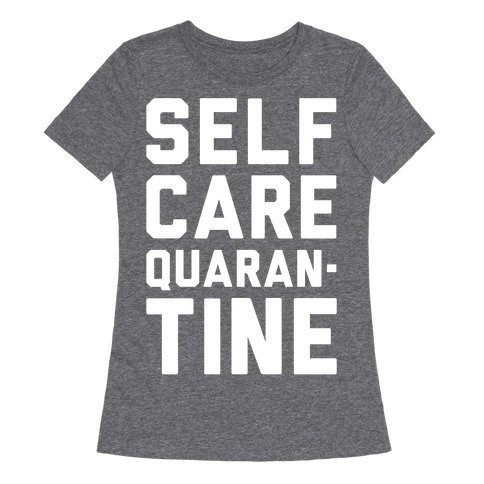 Self Care Quarantine White Print Womens T-Shirt