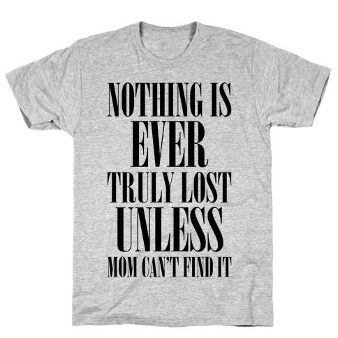 Nothing Is Ever Truly Lost Unless Mom Can't Find It T-Shirt