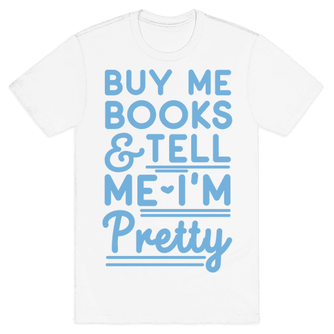 Buy Me Books and Tell Me I'm Pretty Mens T-Shirt