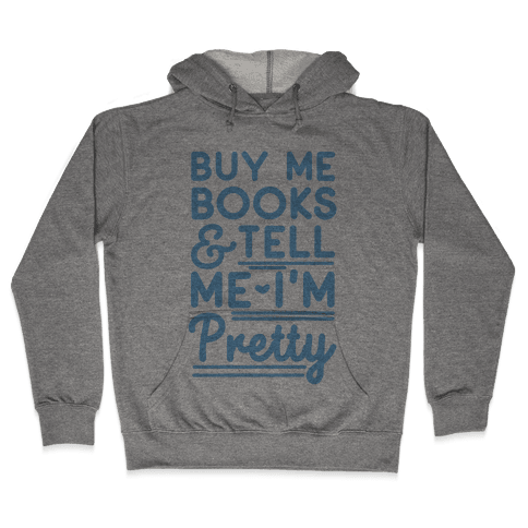 Buy Me Books and Tell Me I'm Pretty Hooded Sweatshirt