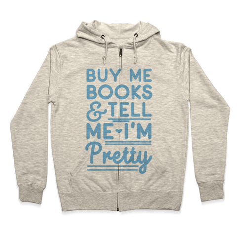 Buy Me Books and Tell Me I'm Pretty Zip Hoodie