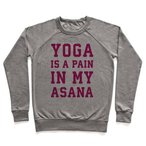 Yoga Is A Pain In My Asana Pullover