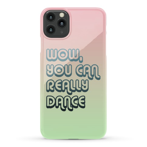 Wow, You Can Really Dance Phone Case
