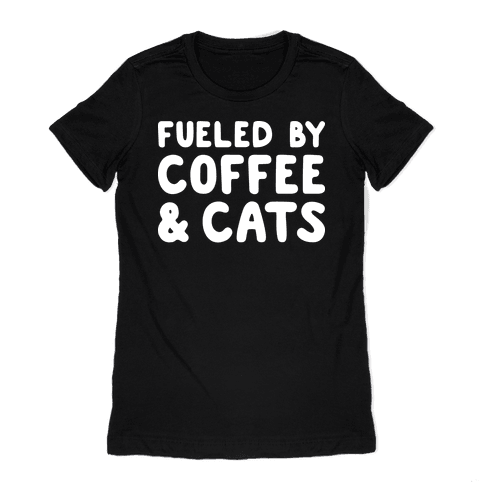 Fueled By Coffee And Cats Womens T-Shirt