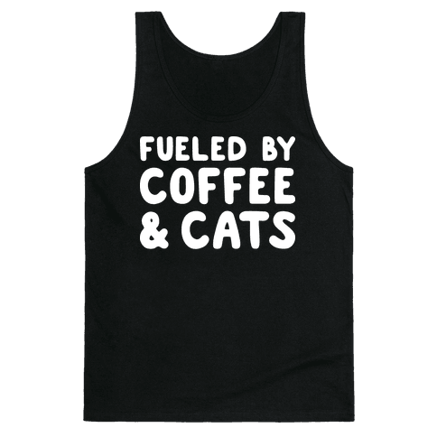 Fueled By Coffee And Cats Tank Top
