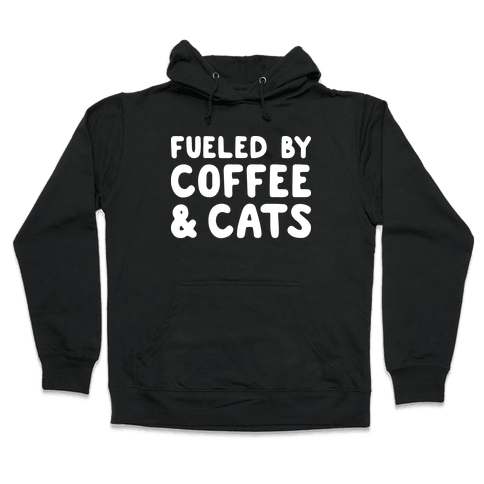 Fueled By Coffee And Cats Hooded Sweatshirt