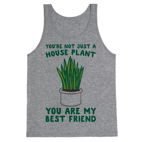 You're Not Just A House Plant Tank Top