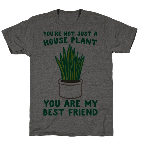You're Not Just A House Plant T-Shirt
