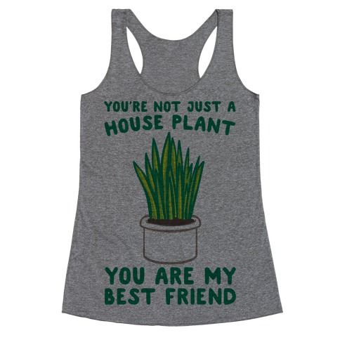 You're Not Just A House Plant Racerback Tank Top
