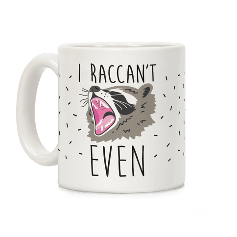 I Raccan't Even Raccoon Coffee Mug