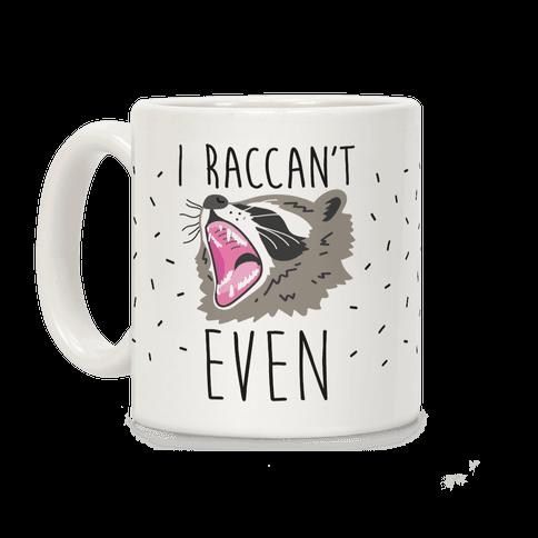 I Raccan't Even Raccoon Coffee Mug