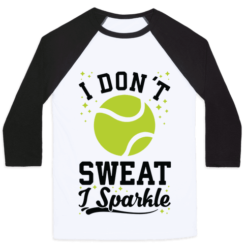 I Don't Sweat I Sparkle Tennis Baseball Tee