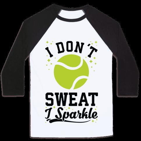 I Don't Sweat I Sparkle Tennis Baseball Tee