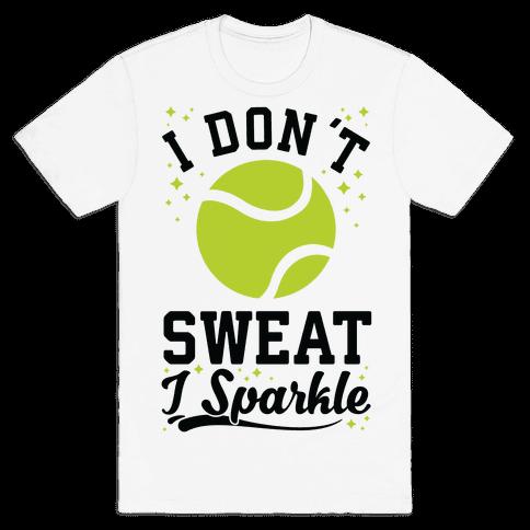I Don't Sweat I Sparkle Tennis Mens T-Shirt