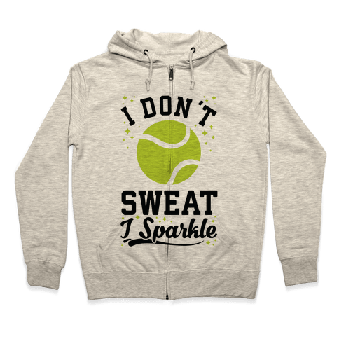 I Don't Sweat I Sparkle Tennis Zip Hoodie