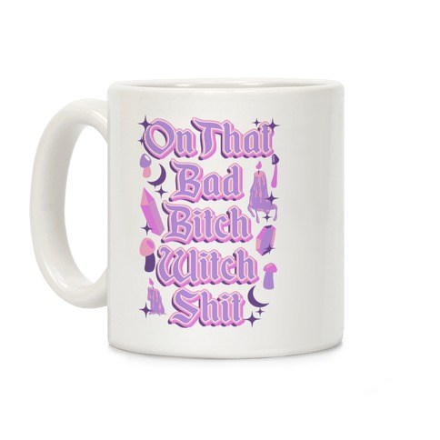 On That Bad Bitch Witch Shit Coffee Mug