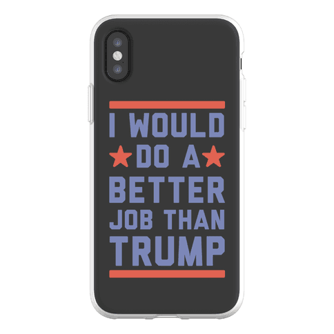 I Would Do A Better Job Than Trump Phone Flexi-Case