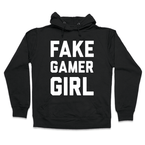 Fake Gamer Girl Hooded Sweatshirt