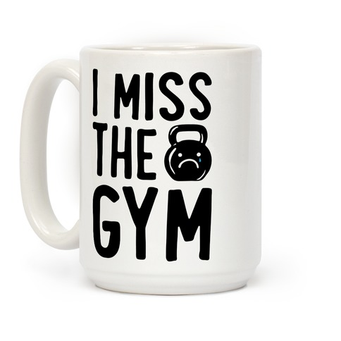 I Miss The Gym White Print Coffee Mug