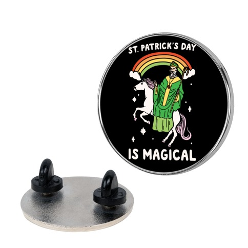 St. Patrick's Day Is Magical Pin