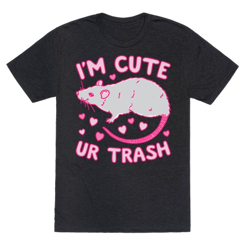 I'm Cute UR Trash White Print T-Shirt