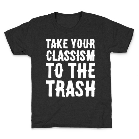 Take Your Classism To The Trash White Print Kids T-Shirt