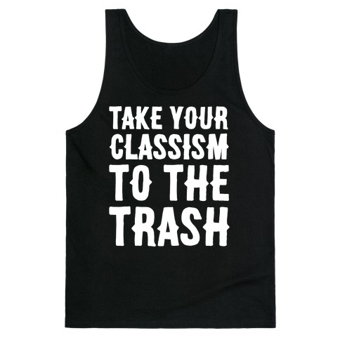 Take Your Classism To The Trash White Print Tank Top